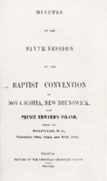Minutes of the sixth session of the Baptist Convention of Nova Scotia, New Brunswick, and Prince Edward Island.
