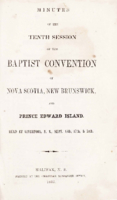 Minutes of the tenth session of the Baptist Convention of Nova Scotia, New Brunswick, and Prince Edward Island.
