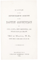 Minutes of the seventeenth session of the Baptist Convention of Nova Scotia, New Brunswick, and Prince Edward Island.